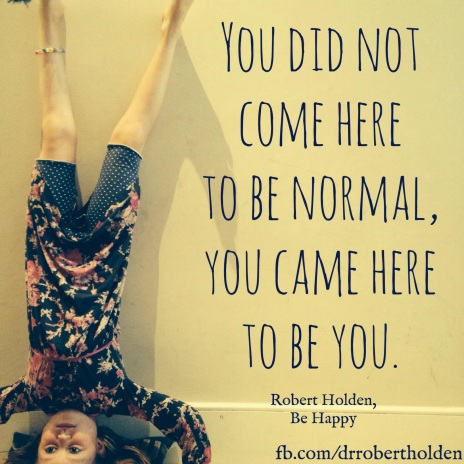 You didn't come here to be NORMAL